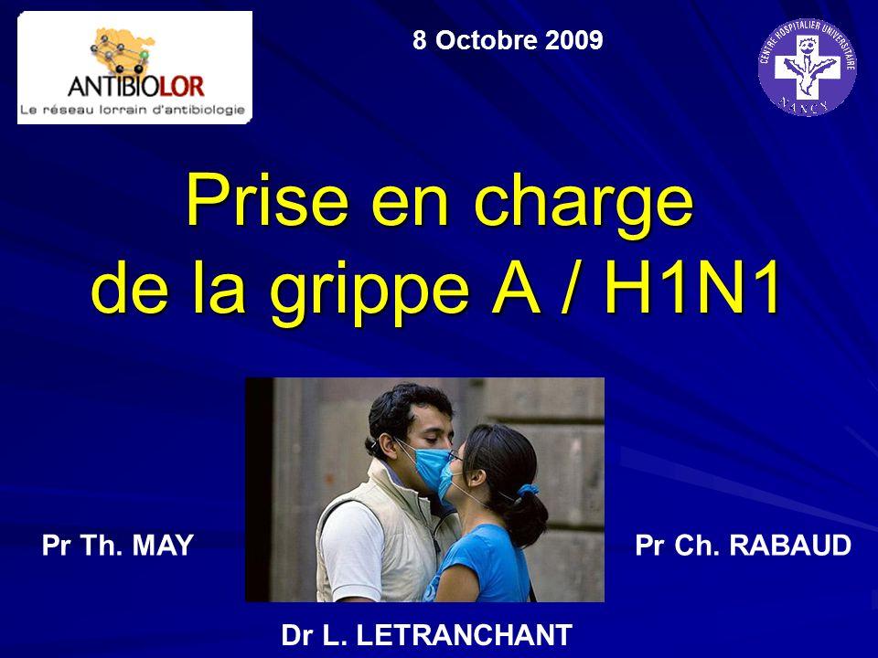 Prise en charge de la grippe A / H1N1 8 Octobre 2009 Pr Th. MAYPr Ch. RABAUD Dr L. LETRANCHANT