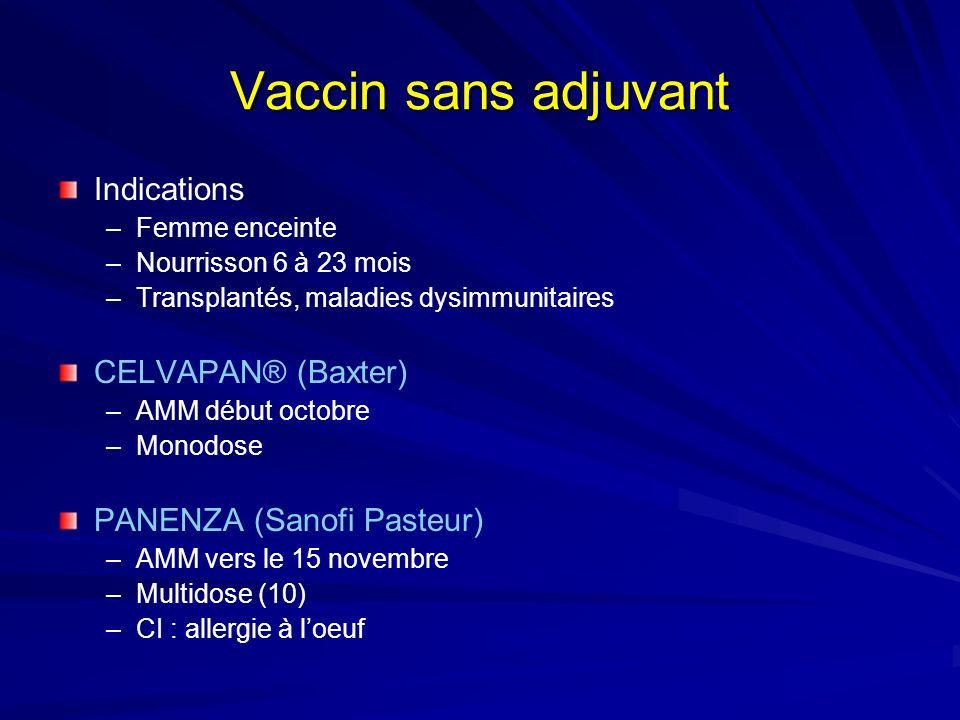 Vaccin sans adjuvant Indications –Femme enceinte –Nourrisson 6 à 23 mois –Transplantés, maladies dysimmunitaires CELVAPAN® (Baxter) –AMM début octobre