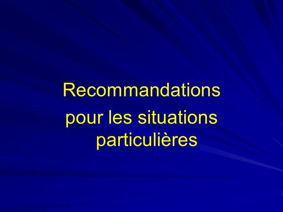 Recommandations pour les situations particulières
