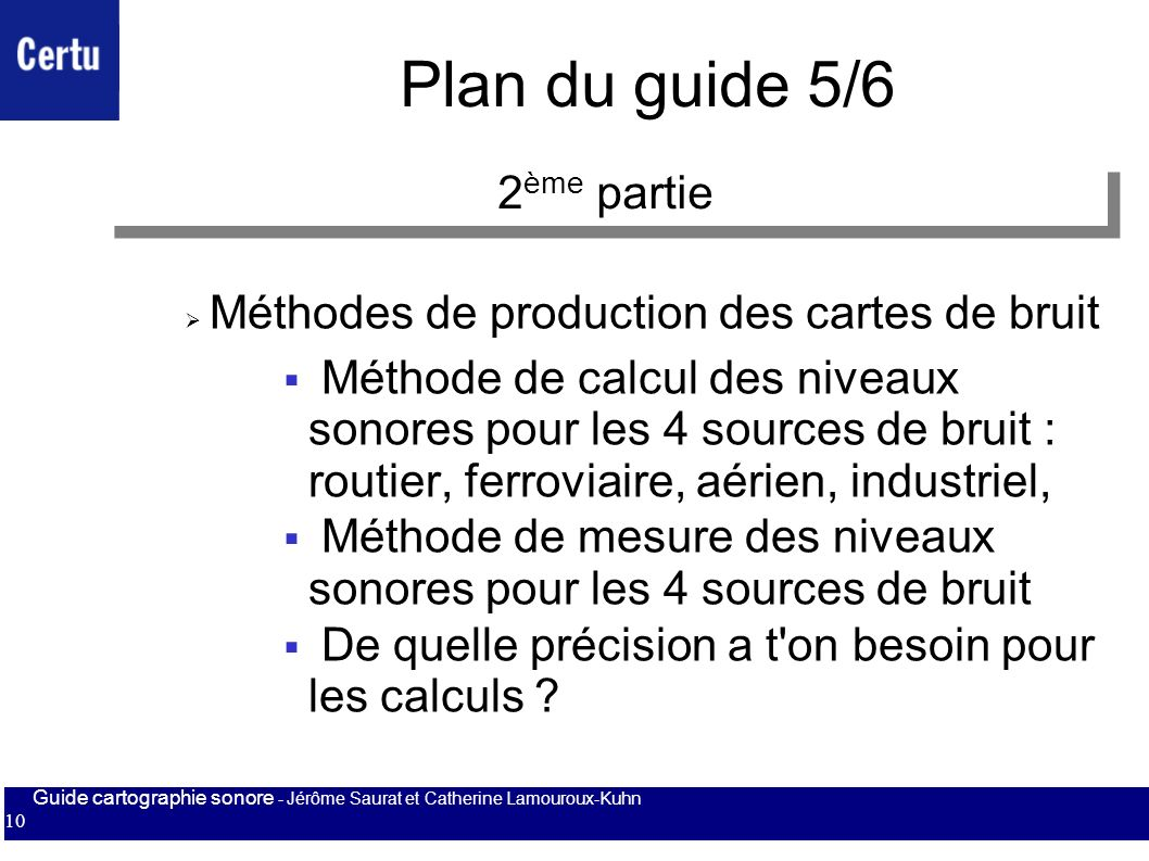 Guide cartographie sonore - Jérôme Saurat et Catherine Lamouroux-Kuhn 10 Plan du guide 5/6 Méthodes de production des cartes de bruit Méthode de calcu