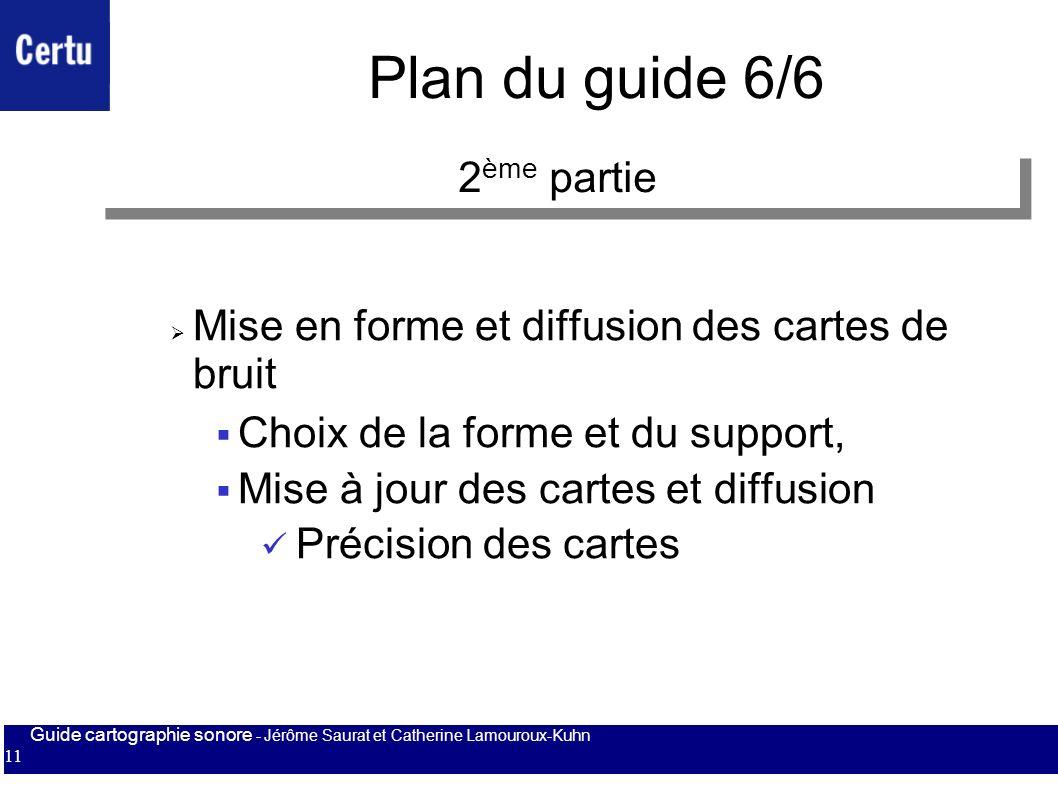 Guide cartographie sonore - Jérôme Saurat et Catherine Lamouroux-Kuhn 11 Plan du guide 6/6 Mise en forme et diffusion des cartes de bruit Choix de la