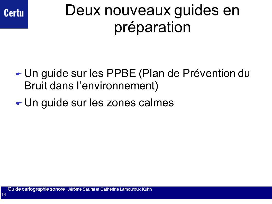 Guide cartographie sonore - Jérôme Saurat et Catherine Lamouroux-Kuhn 13 Deux nouveaux guides en préparation Un guide sur les PPBE (Plan de Prévention
