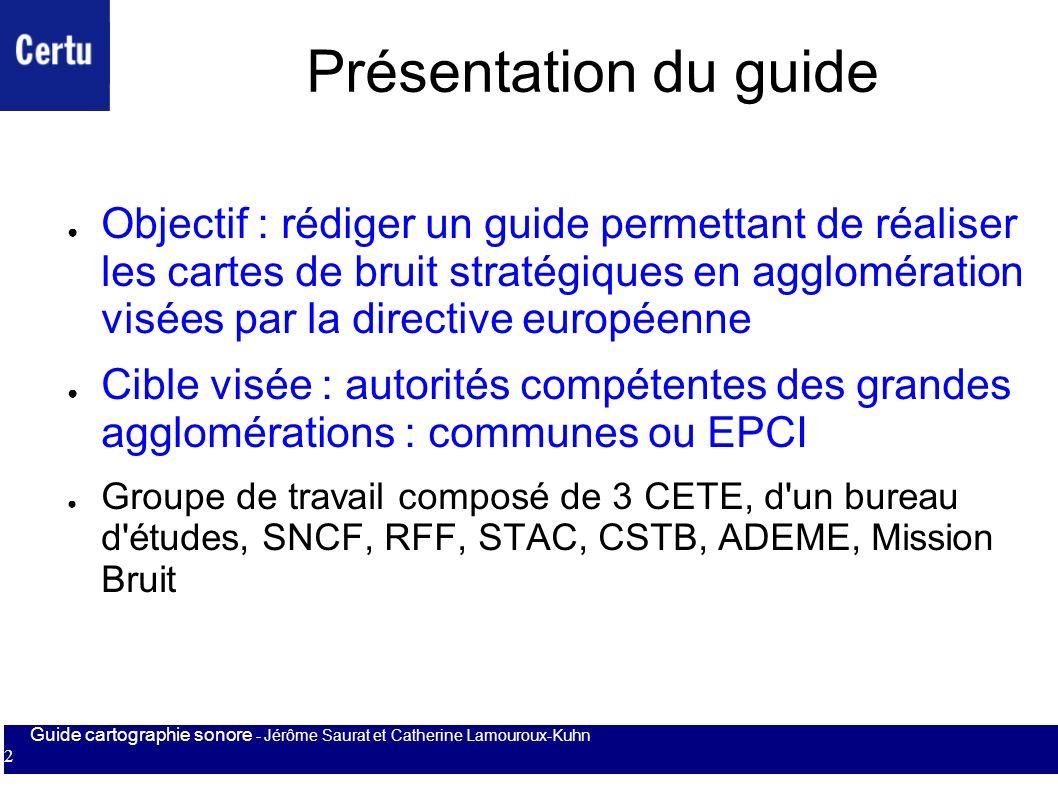 Guide cartographie sonore - Jérôme Saurat et Catherine Lamouroux-Kuhn 2 Présentation du guide Objectif : rédiger un guide permettant de réaliser les c