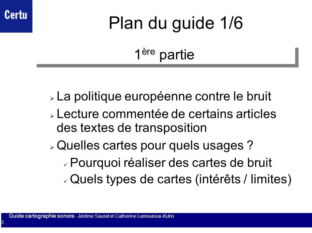 Guide cartographie sonore - Jérôme Saurat et Catherine Lamouroux-Kuhn 3 Plan du guide 1/6 La politique européenne contre le bruit Lecture commentée de