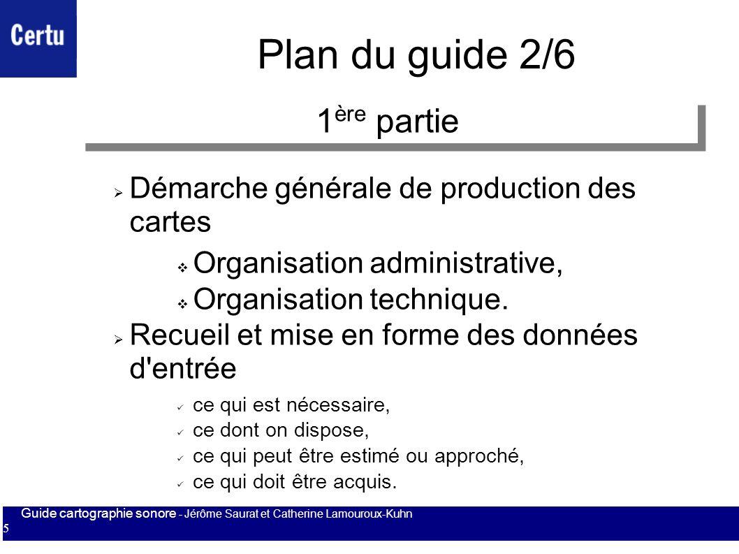 Guide cartographie sonore - Jérôme Saurat et Catherine Lamouroux-Kuhn 5 Plan du guide 2/6 Démarche générale de production des cartes Organisation admi