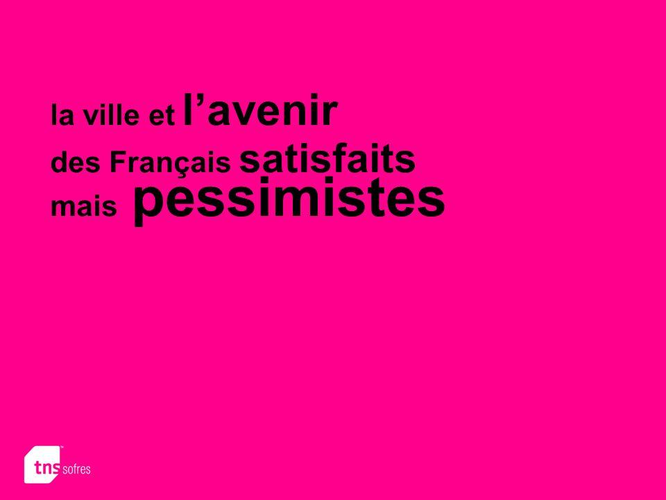 la ville et lavenir des Français satisfaits mais pessimistes