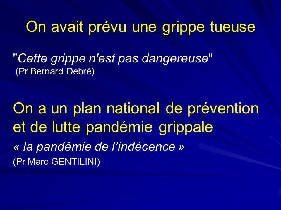 On avait prévu une grippe tueuse Cette grippe n est pas dangereuse (Pr Bernard Debré) On a un plan national de prévention et de lutte pandémie grippale « la pandémie de lindécence » (Pr Marc GENTILINI)