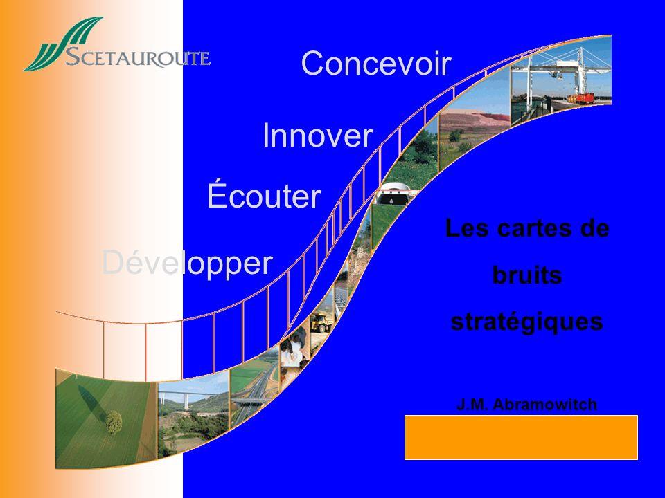 Concevoir Développer Innover Écouter Les cartes de bruits stratégiques J.M. Abramowitch Pollutec 1 er decembre 2006