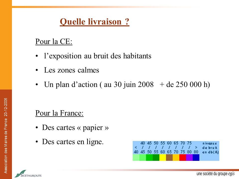 Association des Maires de France 20-12-2006 Quelle livraison ? Pour la CE: lexposition au bruit des habitants Les zones calmes Un plan daction ( au 30