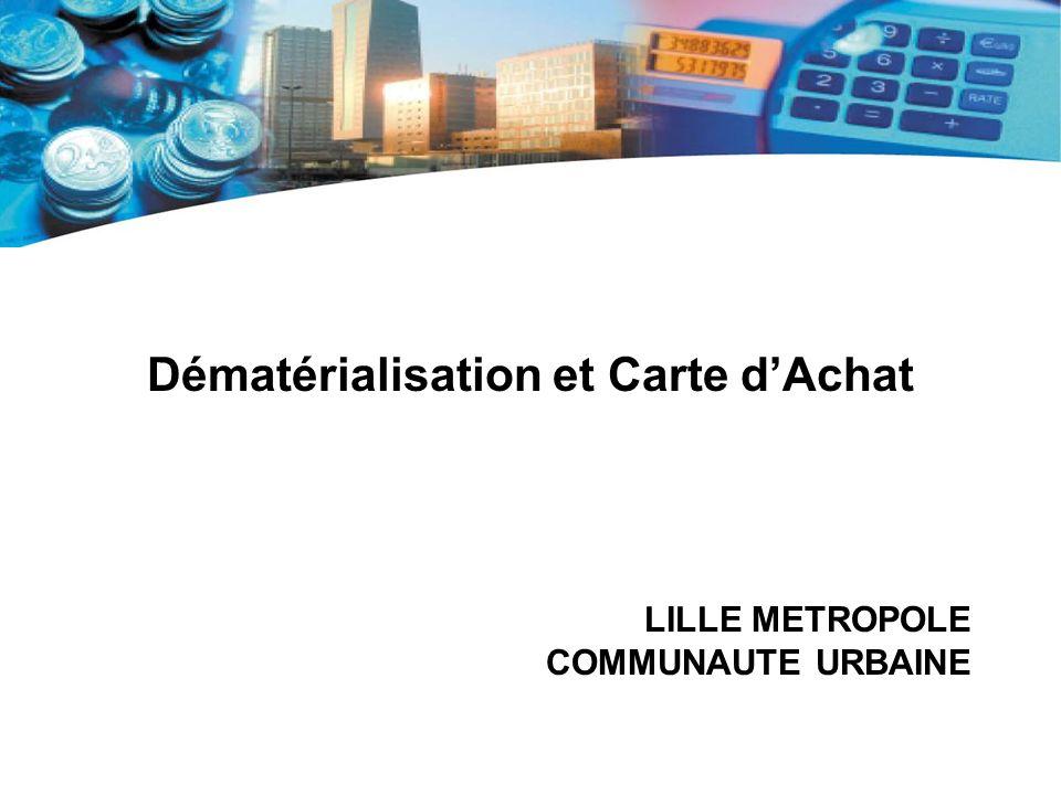 Dématérialisation et Carte dAchat Présentation de LMCU : –Lille Métropole Communauté Urbaine est un Établissement Public de Coopération Intercommunale regroupant 85 communes.