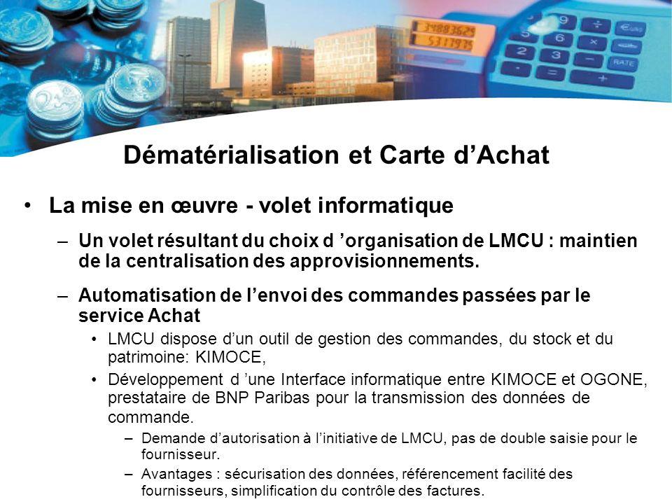 Dématérialisation et Carte dAchat La mise en œuvre - volet informatique –Un volet résultant du choix d organisation de LMCU : maintien de la centralis