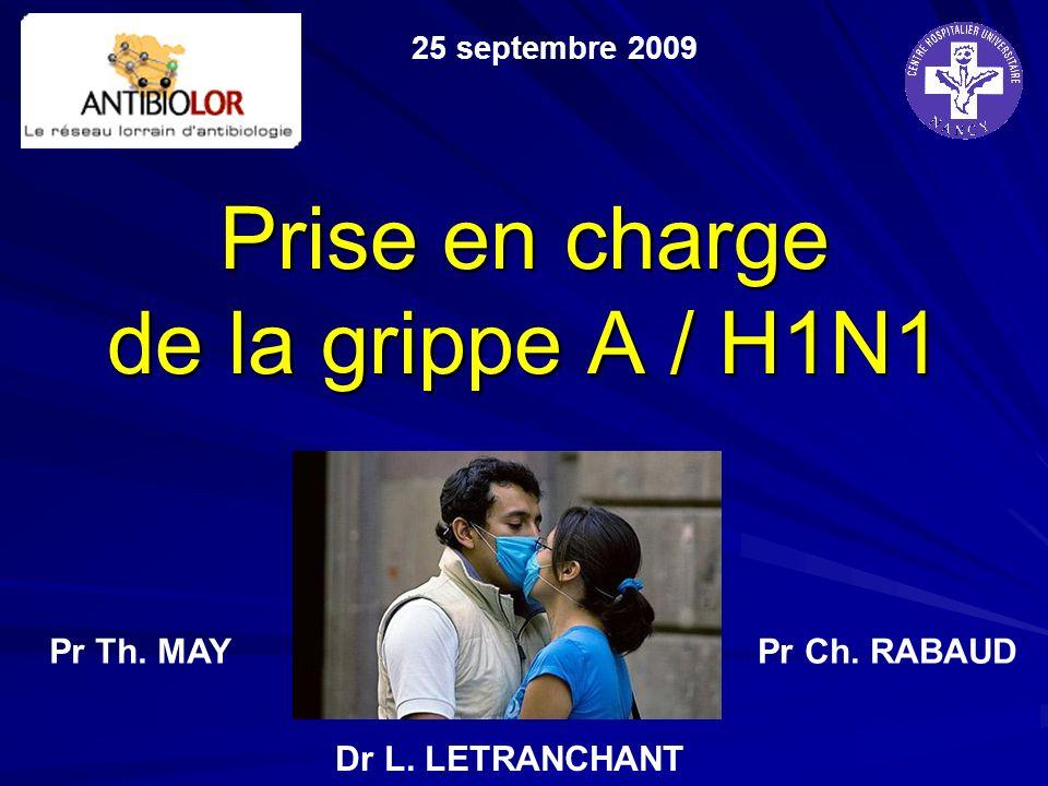 Prise en charge de la grippe A / H1N1 25 septembre 2009 Pr Th. MAYPr Ch. RABAUD Dr L. LETRANCHANT