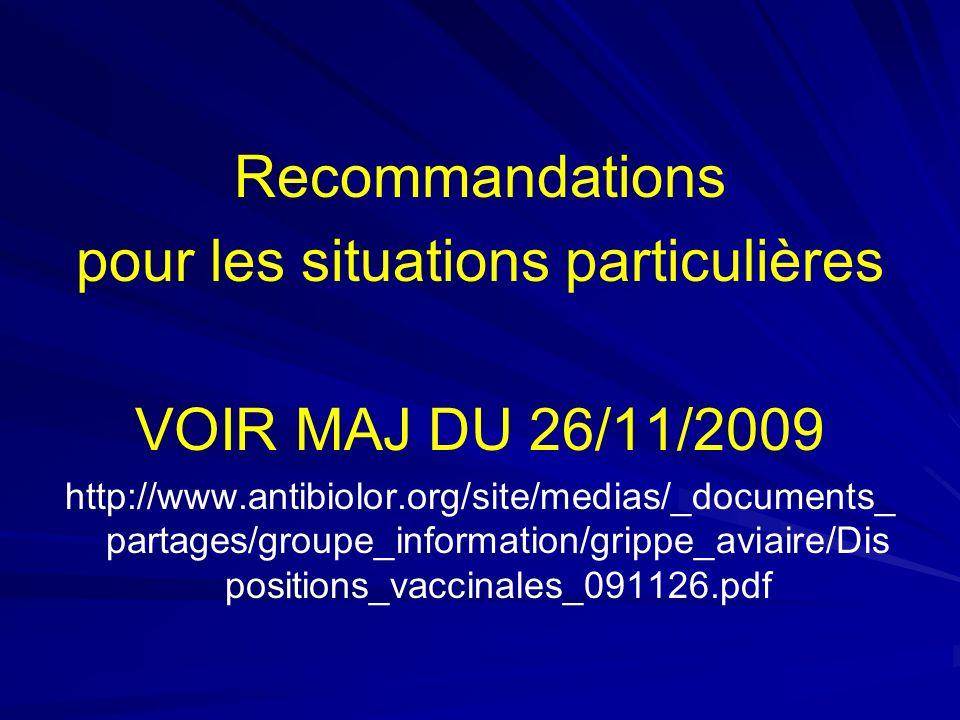 Recommandations pour les situations particulières VOIR MAJ DU 26/11/2009 http://www.antibiolor.org/site/medias/_documents_ partages/groupe_information