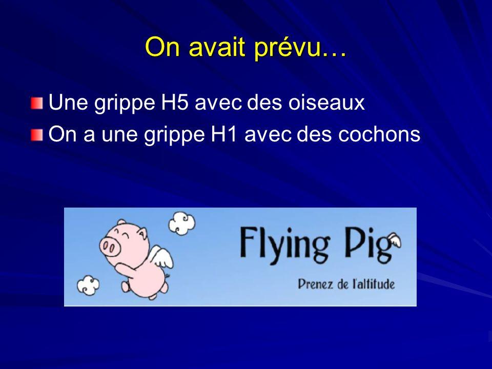 On avait prévu… Une grippe H5 avec des oiseaux On a une grippe H1 avec des cochons
