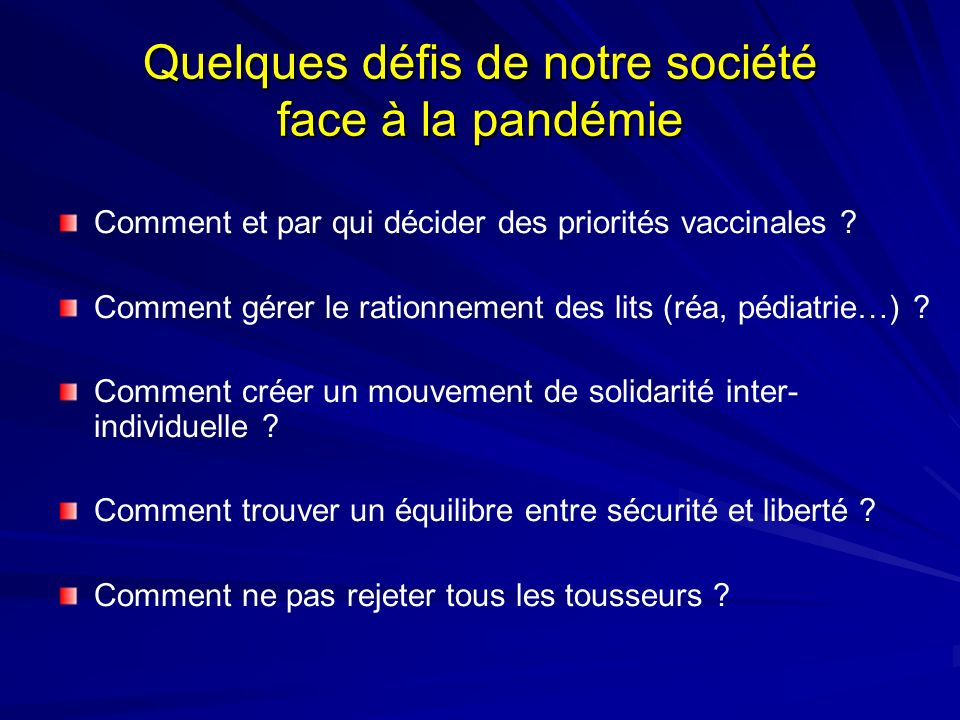 Quelques défis de notre société face à la pandémie Comment et par qui décider des priorités vaccinales ? Comment gérer le rationnement des lits (réa,
