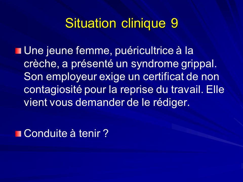 Situation clinique 9 Une jeune femme, puéricultrice à la crèche, a présenté un syndrome grippal. Son employeur exige un certificat de non contagiosité