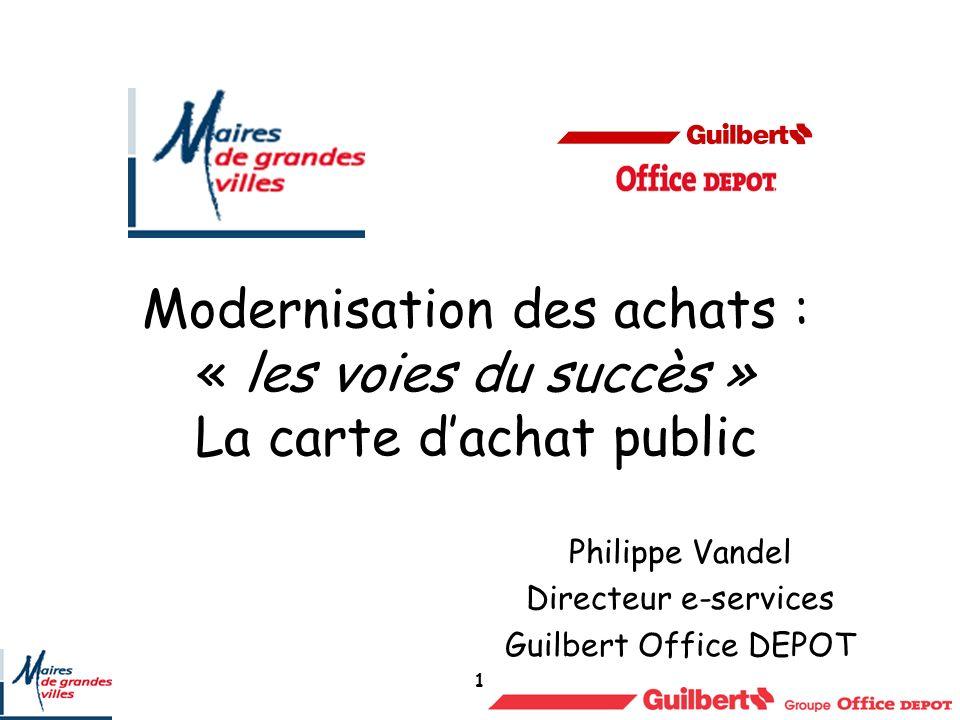 1 Modernisation des achats : « les voies du succès » La carte dachat public Philippe Vandel Directeur e-services Guilbert Office DEPOT