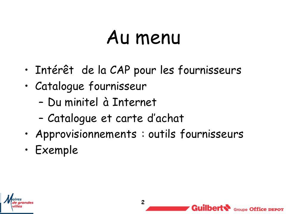 2 Au menu Intérêt de la CAP pour les fournisseurs Catalogue fournisseur –Du minitel à Internet –Catalogue et carte dachat Approvisionnements : outils fournisseurs Exemple