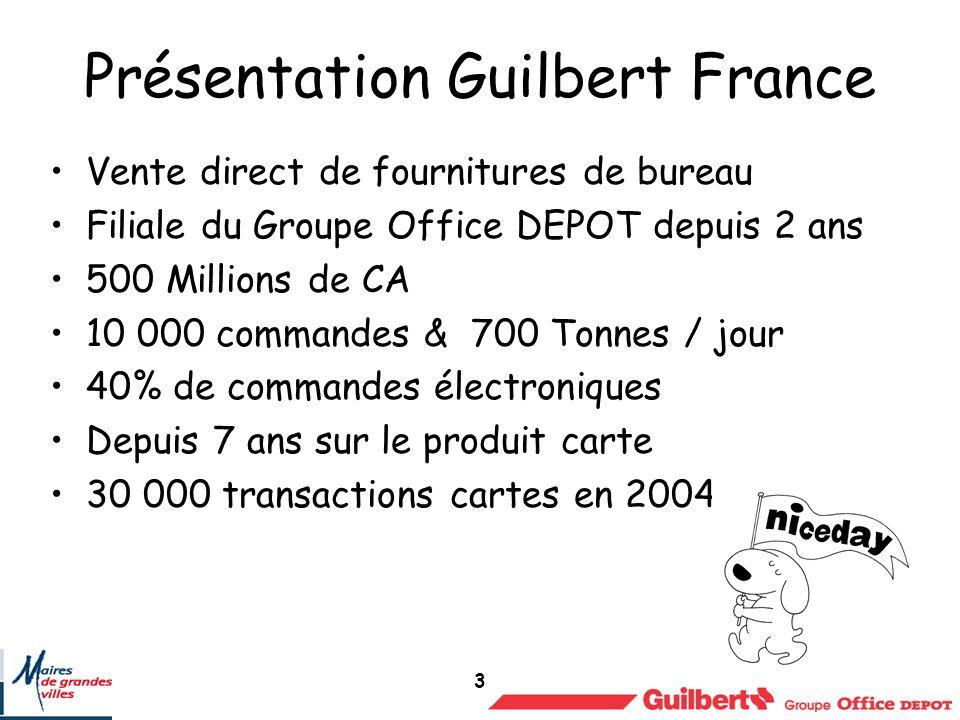 3 Présentation Guilbert France Vente direct de fournitures de bureau Filiale du Groupe Office DEPOT depuis 2 ans 500 Millions de CA 10 000 commandes & 700 Tonnes / jour 40% de commandes électroniques Depuis 7 ans sur le produit carte 30 000 transactions cartes en 2004