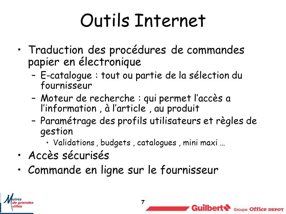 7 Outils Internet Traduction des procédures de commandes papier en électronique –E-catalogue : tout ou partie de la sélection du fournisseur –Moteur d