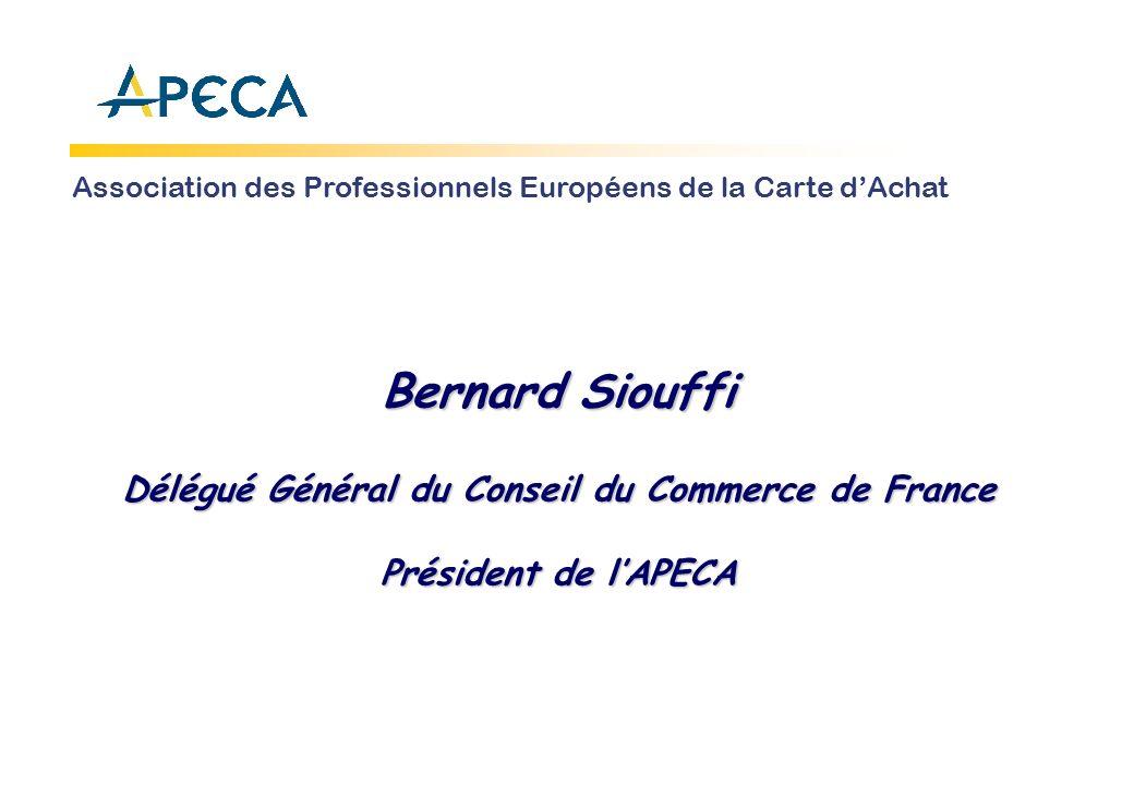 Bernard Siouffi Délégué Général du Conseil du Commerce de France Président de lAPECA Association des Professionnels Européens de la Carte dAchat