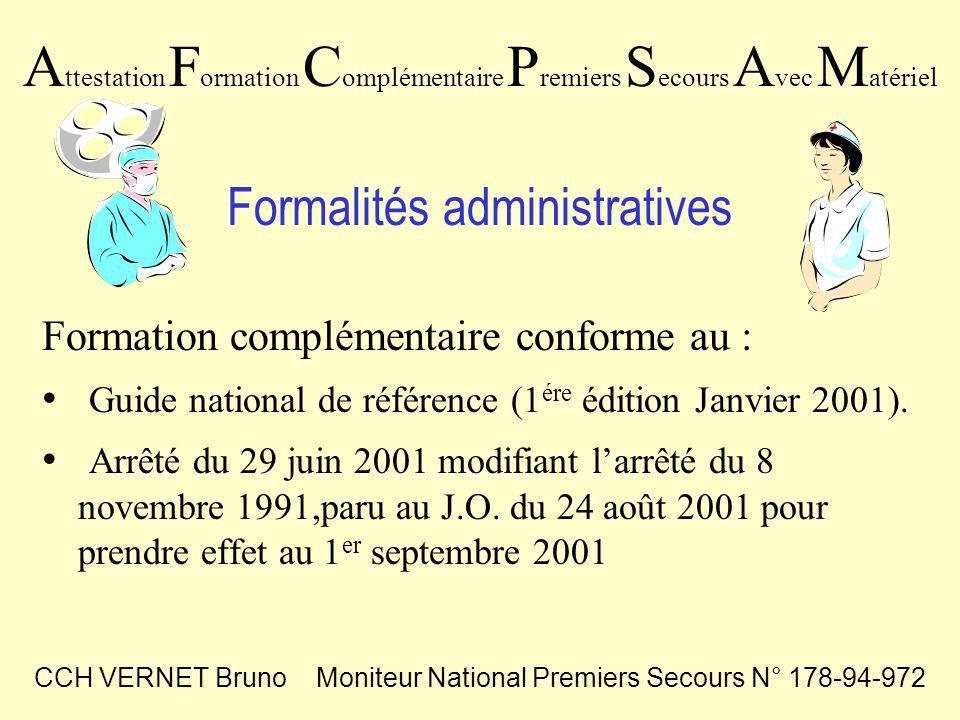 A ttestation F ormation C omplémentaire P remiers S ecours A vec M atériel Formation complémentaire conforme au : Guide national de référence (1 ére édition Janvier 2001).