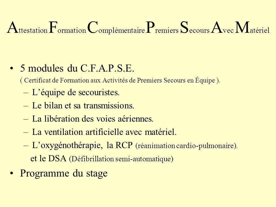 A ttestation F ormation C omplémentaire P remiers S ecours A vec M atériel 5 modules du C.F.A.P.S.E.