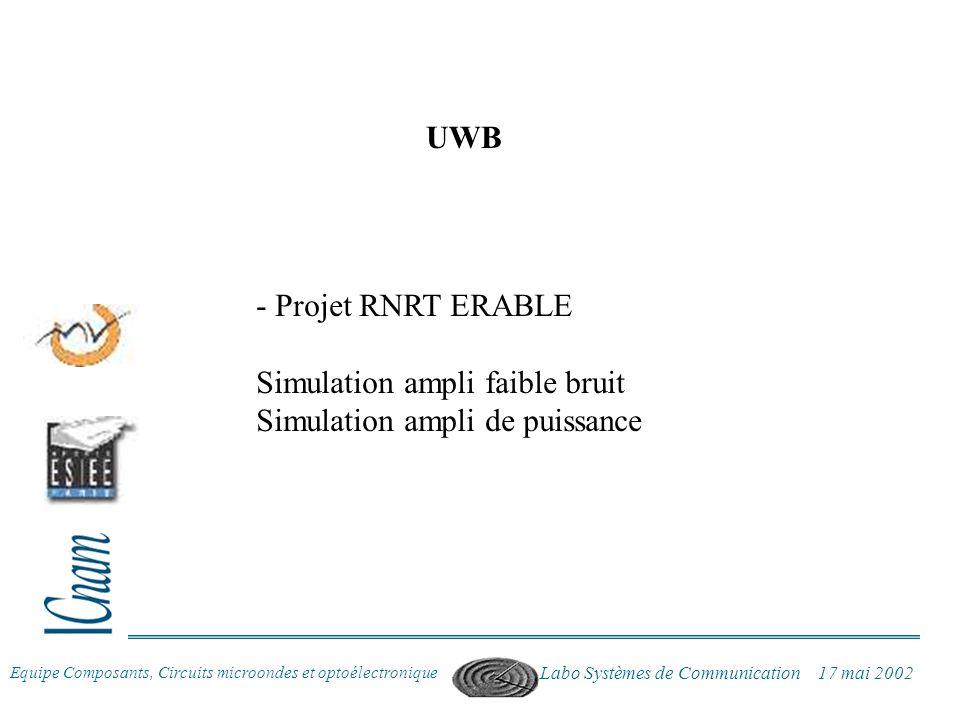 Equipe Composants, Circuits microondes et optoélectronique Labo Systèmes de Communication 17 mai 2002 - Projet RNRT ERABLE Simulation ampli faible bru