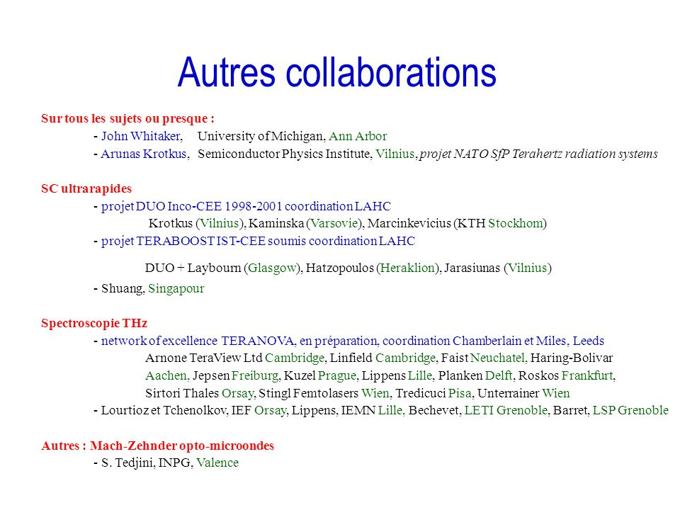 Autres collaborations Sur tous les sujets ou presque : - John Whitaker, University of Michigan, Ann Arbor - Arunas Krotkus, Semiconductor Physics Inst