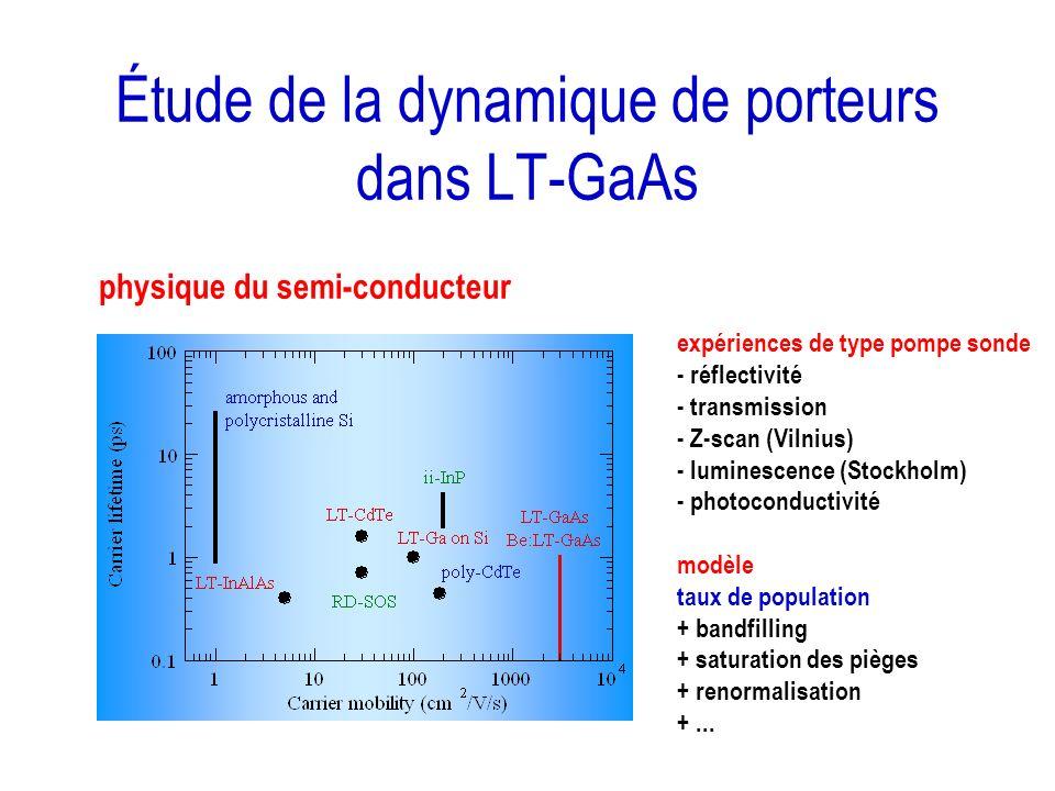 Étude de la dynamique de porteurs dans LT-GaAs expériences de type pompe sonde - réflectivité - transmission - Z-scan (Vilnius) - luminescence (Stockh