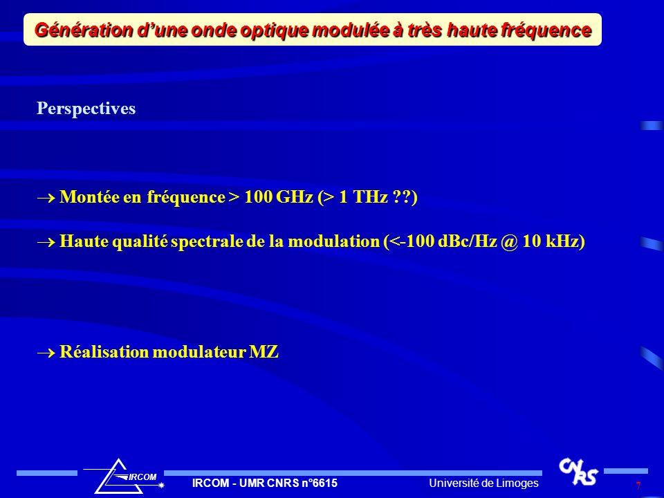 Université de LimogesIRCOM - UMR CNRS n°6615 IRCOM 7 Perspectives Montée en fréquence > 100 GHz (> 1 THz ??) Haute qualité spectrale de la modulation