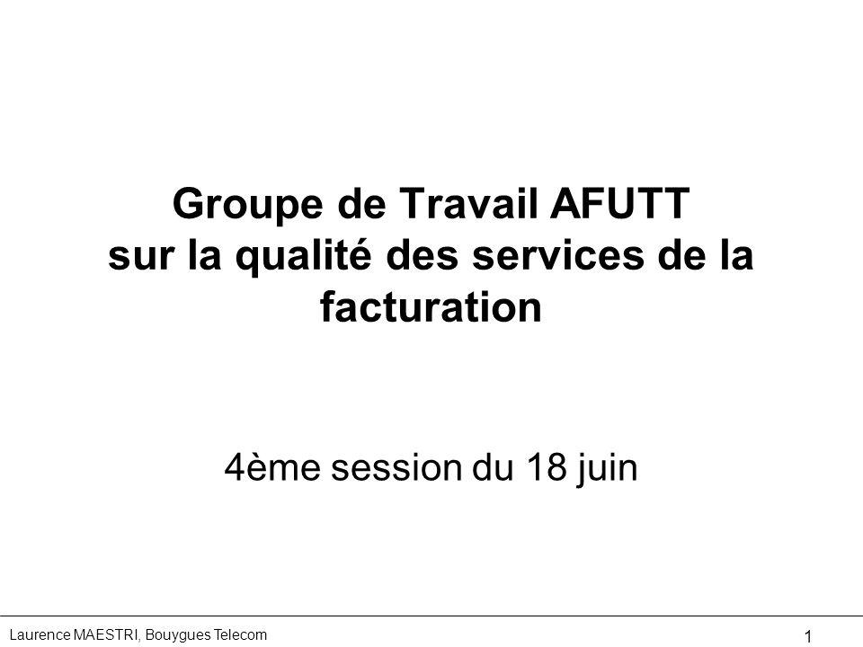Laurence MAESTRI, Bouygues Telecom 1 Groupe de Travail AFUTT sur la qualité des services de la facturation 4ème session du 18 juin
