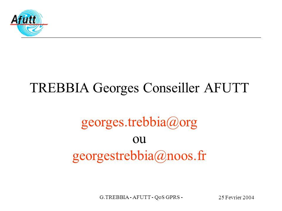 25 Fevrier 2004 G.TREBBIA - AFUTT - QoS GPRS - TREBBIA Georges Conseiller AFUTT georges.trebbia@org ou georgestrebbia@noos.fr