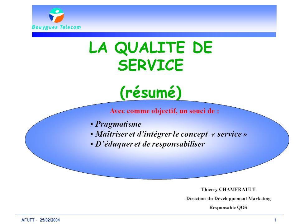 AFUTT - 25/02/20041 LA QUALITE DE SERVICE (résumé) Avec comme objectif, un souci de : Pragmatisme Maîtriser et d'intégrer le concept « service » Déduq