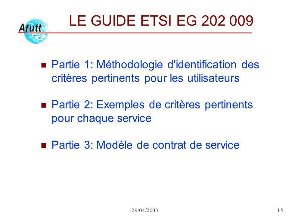 29/04/200315 LE GUIDE ETSI EG 202 009 n Partie 1: Méthodologie d'identification des critères pertinents pour les utilisateurs n Partie 2: Exemples de