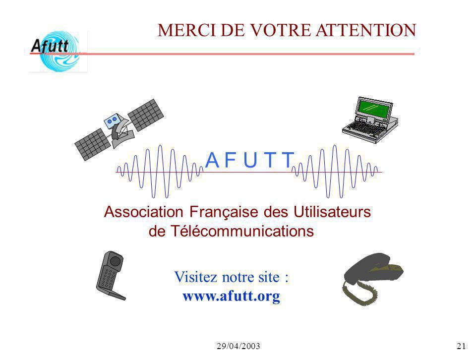 29/04/200321 A F U T T Association Française des Utilisateurs de Télécommunications Visitez notre site : www.afutt.org MERCI DE VOTRE ATTENTION