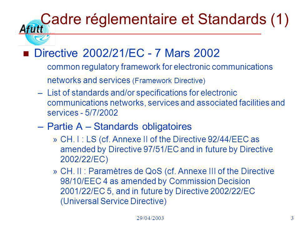 29/04/20033 Cadre réglementaire et Standards (1) n Directive 2002/21/EC - 7 Mars 2002 common regulatory framework for electronic communications networ