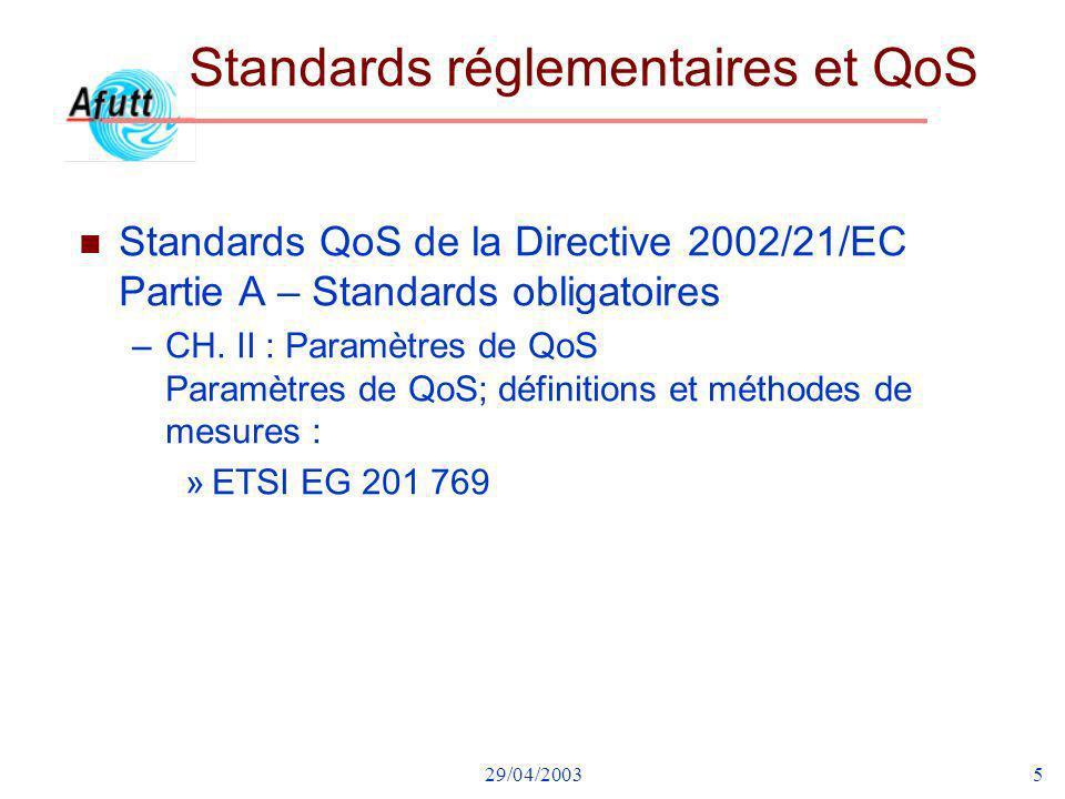 29/04/20035 Standards réglementaires et QoS n Standards QoS de la Directive 2002/21/EC Partie A – Standards obligatoires –CH. II : Paramètres de QoS P