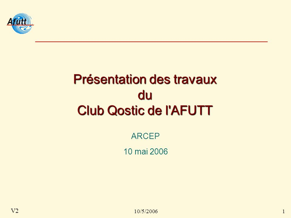 10/5/20061 V2 Présentation des travaux du Club Qostic de l AFUTT ARCEP 10 mai 2006