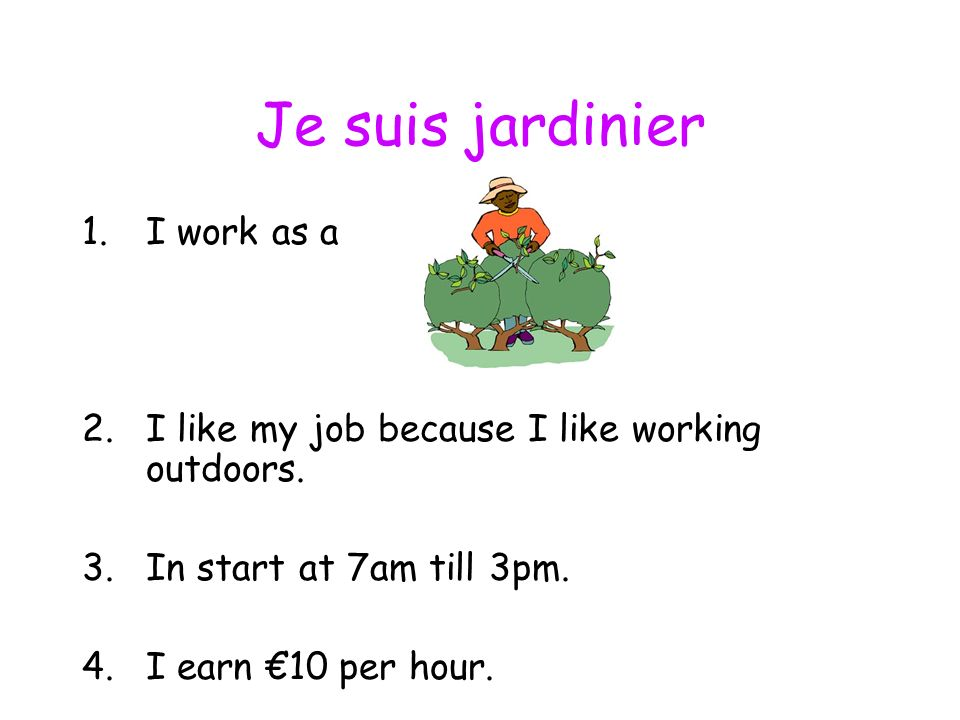 Je suis avocat 1.I work as a 2.I like my job because its well-paid.