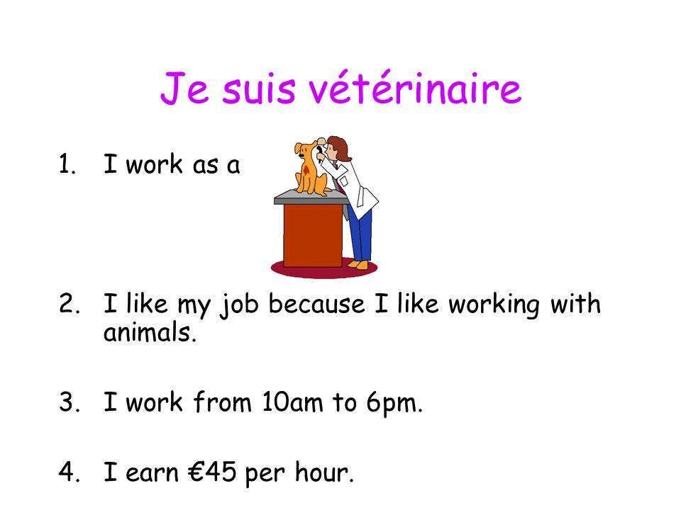 Je suis médecin 1.I work as a 2.I like my job because I like helping people 3.I work shifts.
