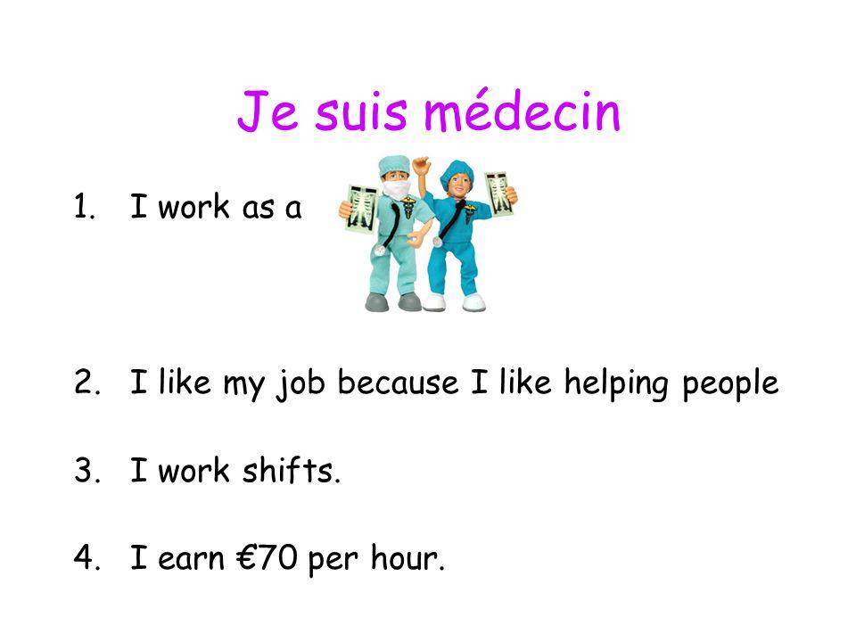 Je suis pilot 1.I work as a 2.I like my job because I like to travel and its well-paid 3.I work shifts.
