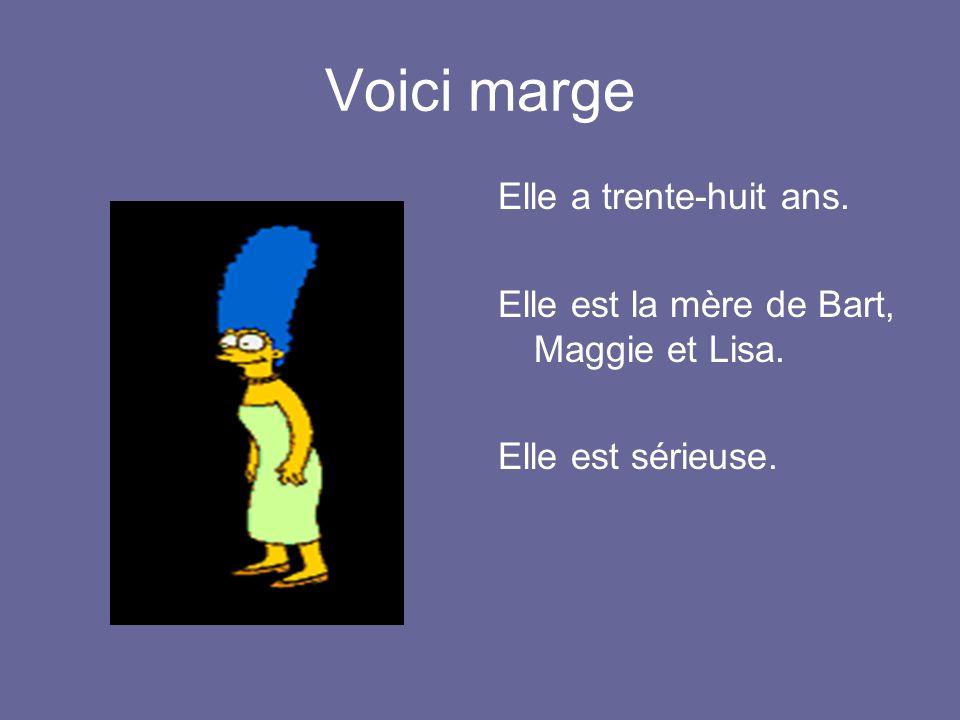 Voici marge Elle a trente-huit ans. Elle est la mère de Bart, Maggie et Lisa. Elle est sérieuse.