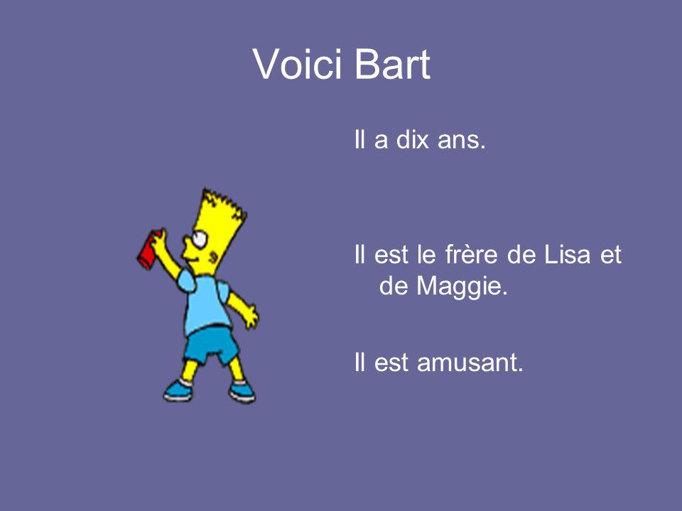 Voici Bart Il a dix ans. Il est le frère de Lisa et de Maggie. Il est amusant.