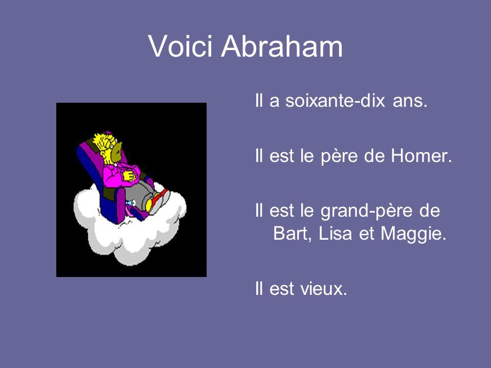 Voici Abraham Il a soixante-dix ans.Il est le père de Homer.