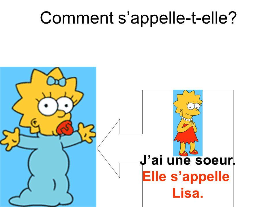 Jai une soeur. Elle sappelle Lisa. Comment sappelle-t-elle?