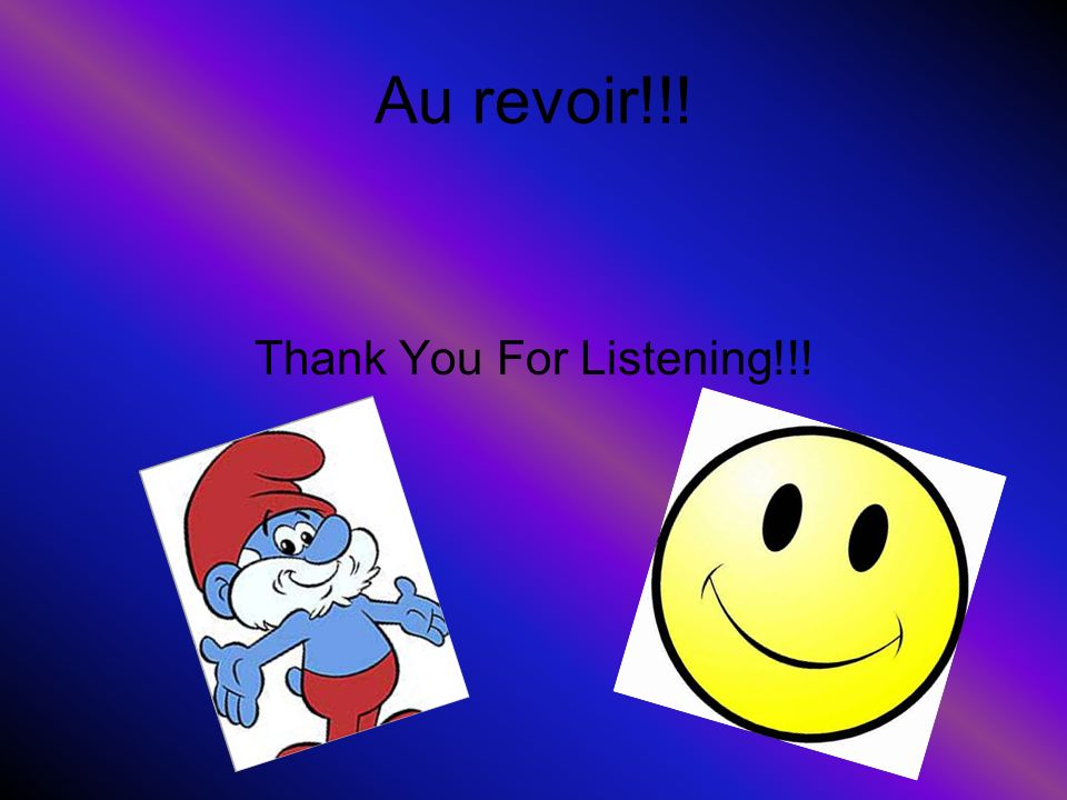 Au revoir!!! Thank You For Listening!!!