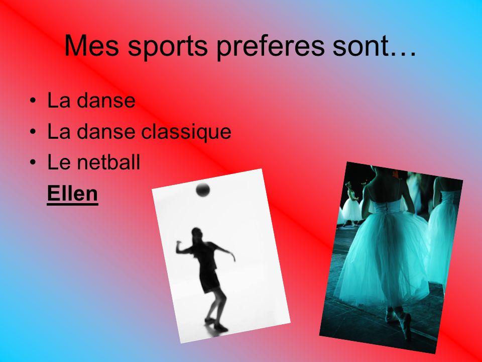Mes sports preferes sont… La danse La danse classique Le netball Ellen