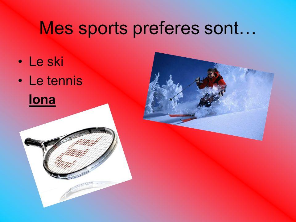 Mes sports preferes sont… Le ski Le tennis Iona