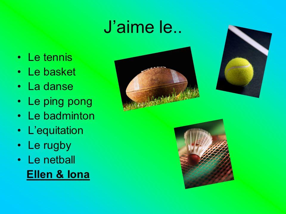 Jaime le.. Le tennis Le basket La danse Le ping pong Le badminton Lequitation Le rugby Le netball Ellen & Iona